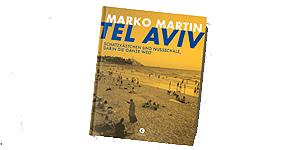 Tel Aviv - Schatzkästchen und Nussschale, darin die ganze Welt von Marko Martin © Corso Verlag